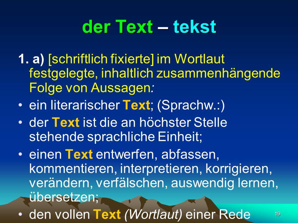 der Text – tekst 1. a) [schriftlich fixierte] im Wortlaut festgelegte, inhaltlich zusammenhängende Folge von Aussagen: